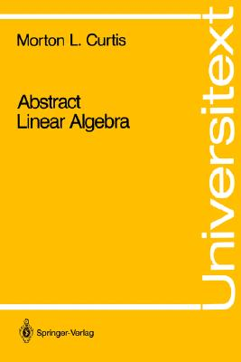 Abstract Linear Algebra By Curtis, Morton L.